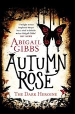 Autumn Rose : A Dark Heroine Novel - Abigail Gibbs