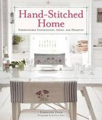Hand-Stitched Home : Embroidered Inspirations, Ideas, and Projects - Caroline Zoob