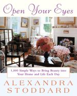 Open Your Eyes : 1,000 Simple Ways To Bring Beauty Into Your Home And Life Each Day - Alexandra Stoddard