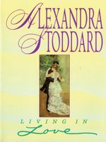 Living in Love - Alexandra Stoddard