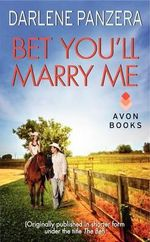 Bet You'll Marry Me : (Originally Published in Shorter Form, Under the Title the Bet, at the End of Debbie Macomber's Family Affair) - Darlene Panzera