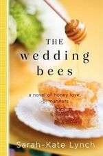 The Wedding Bees : A Novel of Honey, Love, and Manners - Sarah-Kate Lynch