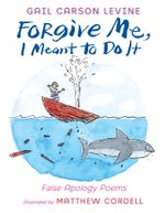 Forgive Me, I Meant to Do It : False Apology Poems - Gail Carson Levine