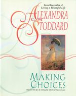 Making Choices - Alexandra Stoddard
