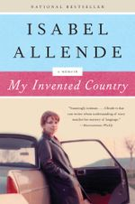 My Invented Country : A Nostalgic Journey Through Chile - Isabel Allende