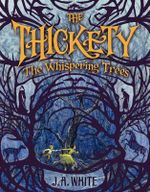 The Thickety : The Whispering Trees - J. A. White
