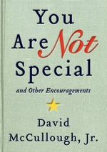 You Are Not Special : ... and Other Encouragements - Jr David McCullough