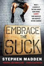 Embrace the Suck : What I learned at the box about hard work, (very) sore muscles, and burpees before sunrise - Stephen Madden
