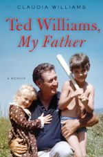 Ted Williams, My Father : A Memoir - Claudia Williams