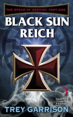 Black Sun Reich : The Spear of Destiny: Part One of Three - Trey Garrison
