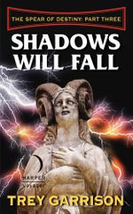 Shadows Will Fall : The Spear of Destiny: Part Three of Three - Trey Garrison