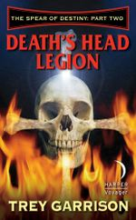 Death's Head Legion : The Spear of Destiny: Part Two of Three - Trey Garrison