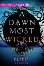A Dawn Most Wicked : A Something Strange and Deadly Novella - Susan Dennard