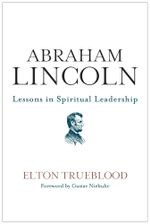 Abraham Lincoln : Lessons in Spiritual Leadership - Elton Trueblood