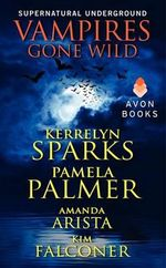Vampires Gone Wild (Supernatural Underground) : Love at Stake Novella - Kim Falconer