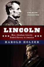 Lincoln: How Abraham Lincoln Ended Slavery in America : A Companion Book for Young Readers to the Steven Spielberg Film - Harold Holzer