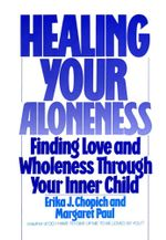 Healing Your Aloneness : Finding Love and Wholeness Through Your Inner Child - Margaret Paul