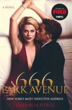 666 Park Avenue  : New York's Most Seductive Address - A Novel - Gabriella Pierce