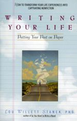 Writing Your Life : Putting Your Past on Paper - Lou W. Stanek, PhD