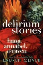Delirium Stories : Hana, Annabel, and Raven - Lauren Oliver