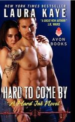 Hard to Come by : A Hard Ink Novel - Laura Kaye