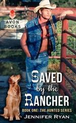 Saved by the Rancher : Book One: The Hunted Series - Jennifer Ryan