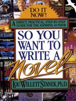 So You Want to Write a Novel - Lou W. Stanek, PhD