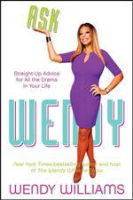 Ask Wendy : Straight-Up Advice for All the Drama in Your Life - Wendy Williams