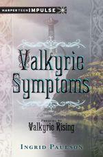 Valkyrie Symptoms : HarperTeen Impulse - Ingrid Paulson
