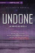 Undone : An Unraveling Novella - Elizabeth Norris