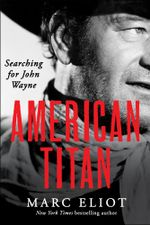 American Titan : Searching for John Wayne - Marc Eliot