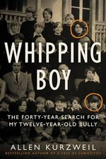 Whipping Boy : The Forty-Year Search for My Twelve-Year-Old Bully - Allen Kurzweil