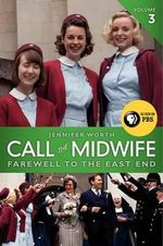 Call the Midwife, Volume 3 : Farewell to the East End - Jennifer Worth