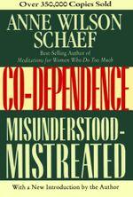 Co-Dependence : Misunderstood--Mistreated - Anne Wilson Schaef
