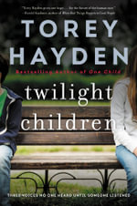 Twilight Children : Three Voices No One Heard Until a Therapist Listened - Torey Hayden