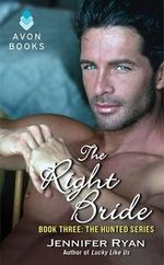 The Right Bride : Book Three: The Hunted Series - Jennifer Ryan