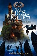 The Luck Uglies #2 : Fork-Tongue Charmers - Paul Durham