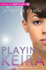 Playing Keira : HarperTeen Impulse - Jennifer Castle