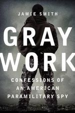 Gray Work : Confessions of an American Paramilitary Spy - Hugh Martin