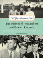 Set Your Compass True : The Wisdom of John, Robert, and Edward Kennedy - Signe Bergstrom