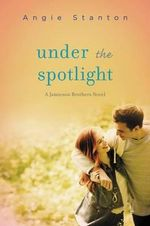 Under the Spotlight : A Jamieson Brothers Novel - Angie Stanton