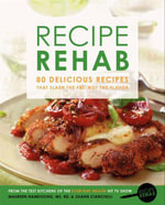 Recipe Rehab : 80 Delicious Recipes That Slash the Fat, Not the Flavor - JoAnn Cianciulli