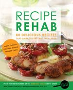 Recipe Rehab : 80 Delicious Recipes That Slash the Fat, Not the Flavor - Everyday Health