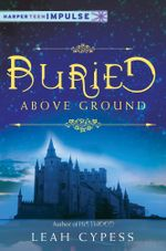 Buried Above Ground : A Nightspell Novella - Leah Cypess
