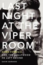 Last Night at the Viper Room : River Phoenix and the Hollywood He Left Behind - Gavin Edwards