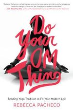 Do Your Om Thing : A Handbook for the Modern Yogi - Rebecca Pacheco