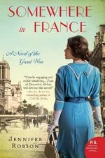 Somewhere in France : A Novel of the Great War - Jennifer Robson