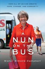 A Nun on the Bus : How All of Us Can Create Hope, Change, and Community - Sister Sister Simone Campbell