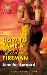 How to Tame a Wild Fireman : A Bachelor Firemen Novel - Jennifer Bernard