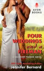 Four Weddings and a Fireman : A Bachelor Firemen Novel - Jennifer Bernard